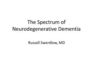 The Spectrum of Neurodegenerative Dementia