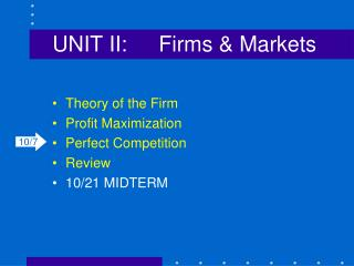 UNIT II:	Firms & Markets