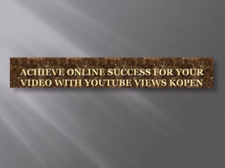 Achieve Online Success for Your Video with Youtube Views Kop