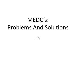 MEDC's:  Problems And Solutions