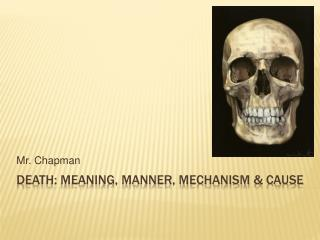 Death: Meaning, Manner, Mechanism & Cause