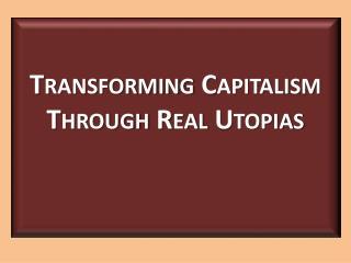 Transforming Capitalism Through Real Utopias