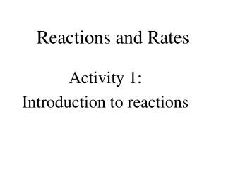 Reactions and Rates