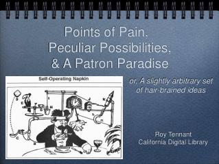 Points of Pain, Peculiar Possibilities, & A Patron Paradise