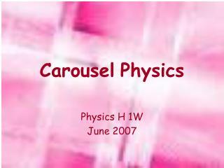 Carousel Physics