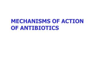 MECHANISMS OF ACTION OF ANTIBIOTICS