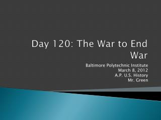 Day 120: The War to End War