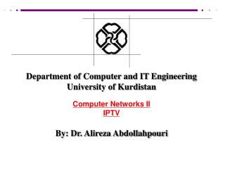 Department of Computer and IT Engineering University of Kurdistan Computer Networks II IPTV By: Dr. Alireza Abdollahpour