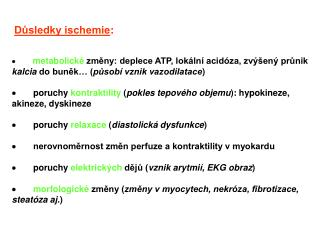 Důsledky ischemie : · metabolické  změny: deplece ATP, lokální acidóza, zvýšený průnik  kalcia  do buněk… ( působí vznik