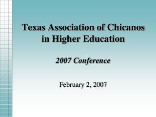 Texas Association of Chicanos in Higher Education  2007 Conference