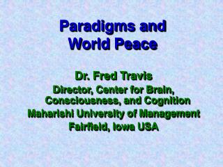 Dr. Fred Travis Director, Center for Brain, Consciousness, and Cognition Maharishi University of Management Fairfield, I