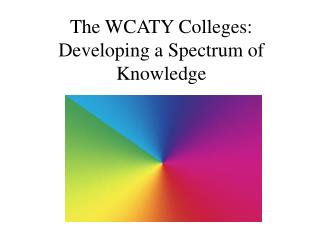 The WCATY Colleges: Developing a Spectrum of Knowledge