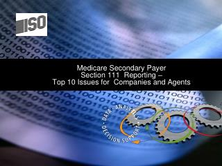 Medicare Secondary Payer  Section 111  Reporting      Top 10 Issues for  Companies and Agents