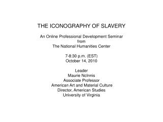 THE ICONOGRAPHY OF SLAVERY An Online Professional Development Seminar from The National Humanities Center 7-8:30 p.m. (E
