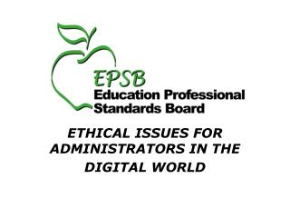 ETHICAL ISSUES FOR ADMINISTRATORS IN THE  DIGITAL WORLD
