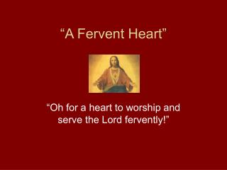 """""""A Fervent Heart"""""""