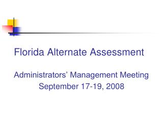 Florida Alternate Assessment Administrators' Management Meeting            September 17-19, 2008