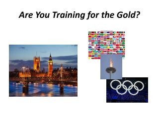 Are You Training for the Gold?