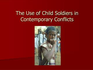 The Use of Child Soldiers in Contemporary Conflicts