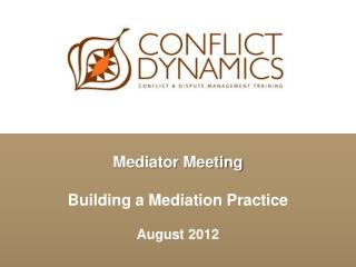 Mediator Meeting Building a Mediation Practice August 2012