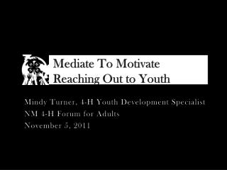 Mediate To Motivate Reaching Out to Youth
