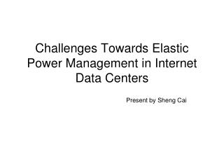 Challenges Towards Elastic Power Management in Internet Data Centers