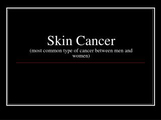 Skin Cancer most common type of cancer between men and women