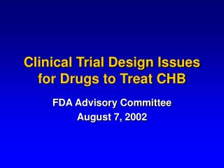 Clinical Trial Design Issues for Drugs to Treat CHB