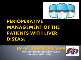 PERIOPERATIVE MANAGEMENT OF THE PATIENTS WITH LIVER DISEA SE