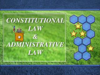 CONSTITUTIONAL LAW  & ADMINISTRATIVE  LAW