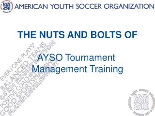 THE NUTS AND BOLTS OF  AYSO Tournament  Management Training
