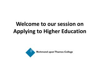 Welcome to our session on Applying to Higher Education