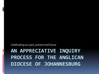 An Appreciative inquiry process for the Anglican diocese of Johannesburg