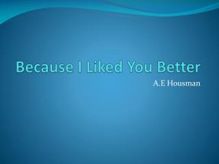 Because I Liked You Better