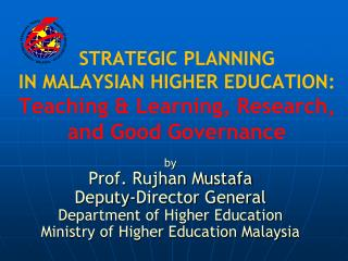 STRATEGIC PLANNING  IN MALAYSIAN HIGHER EDUCATION: Teaching & Learning, Research, and Good Governance