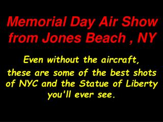 Memorial Day Air Show from Jones Beach , NY
