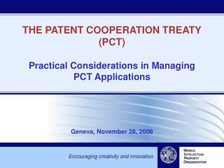 THE PATENT COOPERATION TREATY (PCT) Practical Considerations in Managing PCT Applications
