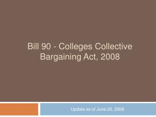 Bill 90 - Colleges Collective Bargaining Act, 2008