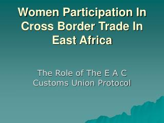 Women Participation In Cross Border Trade In East Africa