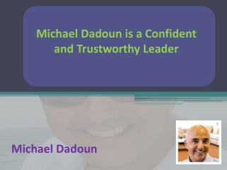 Michael Dadoun is a Confident and Trustworthy Leader