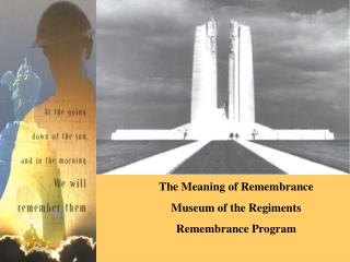The Meaning of Remembrance Museum of the Regiments Remembrance Program