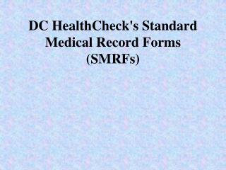 DC HealthCheck's Standard Medical Record Forms (SMRFs)