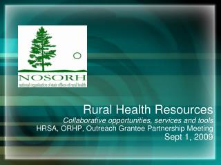 Rural Health Resources Collaborative opportunities, services and tools HRSA, ORHP, Outreach Grantee Partnership Meeting