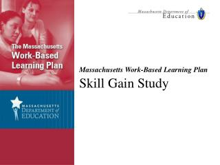 massachusetts work-based learning plan  skill gain study
