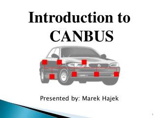 Introduction to CANBUS Presented by:  Marek Hajek