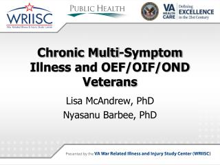 Chronic Multi-Symptom Illness and OEF/OIF/OND Veterans