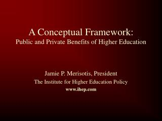 A Conceptual Framework: Public and Private Benefits of Higher Education