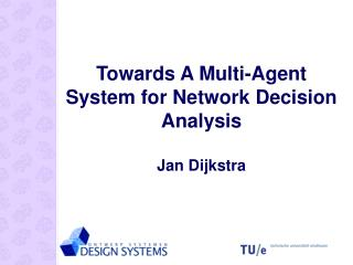 Towards A Multi-Agent System for Network Decision Analysis Jan Dijkstra