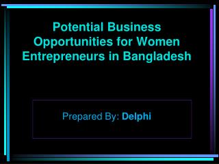Potential Business Opportunities for Women Entrepreneurs in Bangladesh