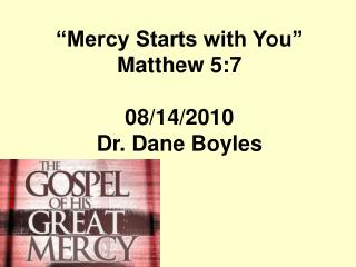 """Mercy Starts with You"" Matthew 5:7 08/14/2010 Dr. Dane Boyles"